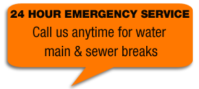24 HOUR EMERGENCY SERVICE - Call us anytime for water main & sewer breaks
